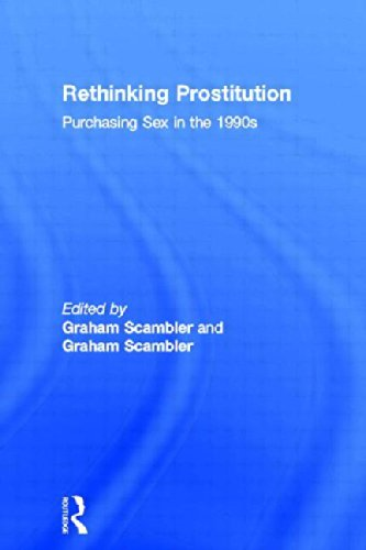 Rethinking Prostitution: Purchasing Sex in the 1990s: Graham Scambler, Annette