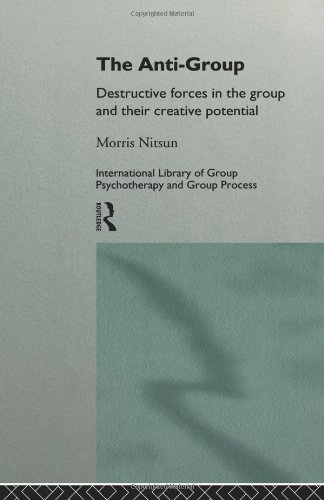 9780415102100: The Anti-Group: Destructive Forces in the Group and their Creative Potential (Routledge Mental Health Classic Editions)
