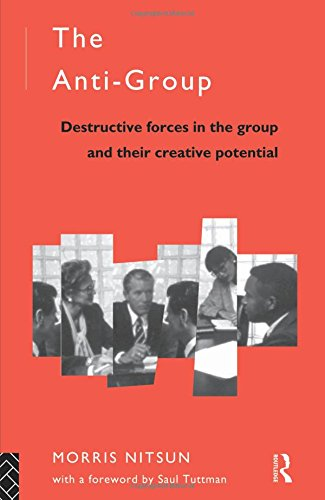 9780415102117: The Anti-Group: Destructive Forces in the Group and their Creative Potential (Routledge Mental Health Classic Editions)