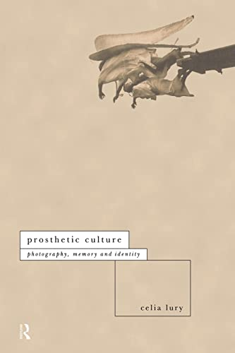 9780415102940: Prosthetic Culture: Photography, Memory and Identity (International Library of Sociology)