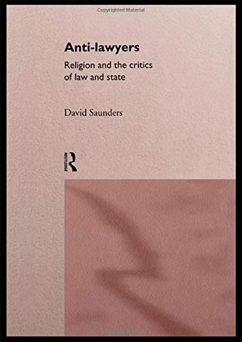 9780415103046: Anti-Lawyers: Religion and the Critics of Law and State