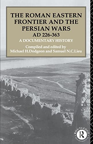 9780415103176: The Roman Eastern Frontier and the Persian Wars AD 226-363: A Documentary History