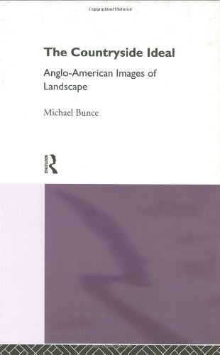The Countryside Ideal: Anglo-American Images of Landscape: Michael Bunce
