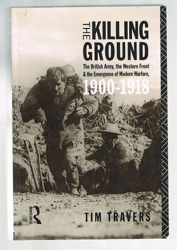 9780415104487: The Killing Ground: The British Army, the Western Front and the Emergence of Modern Warfare, 1900-1918