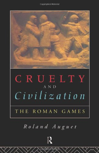 9780415104524: Cruelty and Civilization: The Roman Games