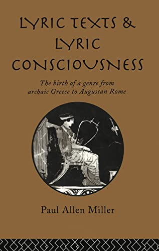 9780415105187: Lyric Texts and Lyric Consciousness: The Birth of a Genre from Archaic Greece to Augustan Rome