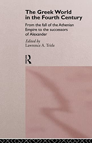 9780415105835: The Greek World in the Fourth Century: From the Fall of the Athenian Empire to the Successors of Alexander (Routledge History of the Ancient World)