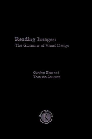 Reading Images: The Grammar of Visual Design: Kress, Gunther; Leeuwen,