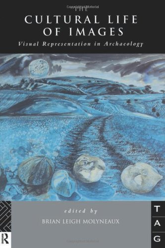 The Cultural Life of Images: Visual Representation in Archaeology: Theoretical Archaeology Group (...