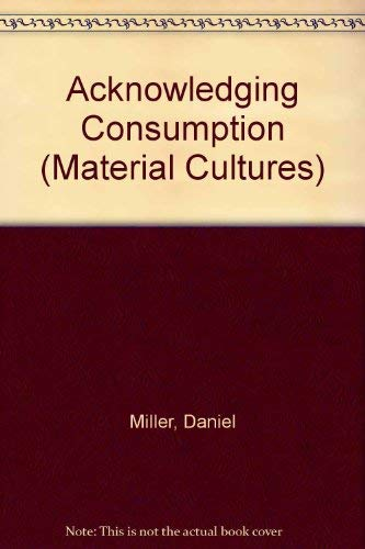 9780415106887: Acknowledging Consumption (Material Cultures)