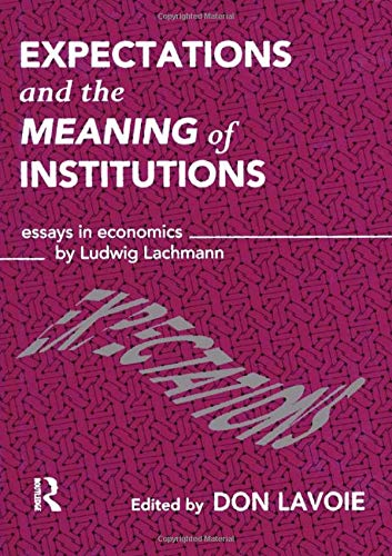 9780415107129: Expectations and the Meaning of Institutions: Essays in Economics by Ludwig M. Lachmann (Routledge Foundations of the Market Economy)