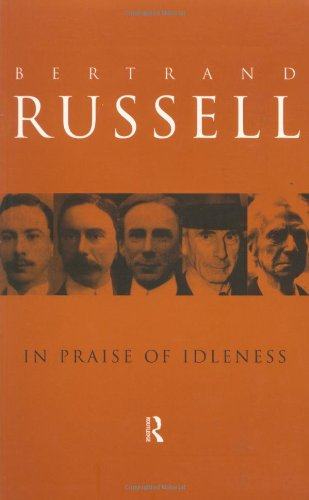 in praise of idleness essay In praise of idleness: and other essays: bertrand russell: 9780415325066: books - amazonca.
