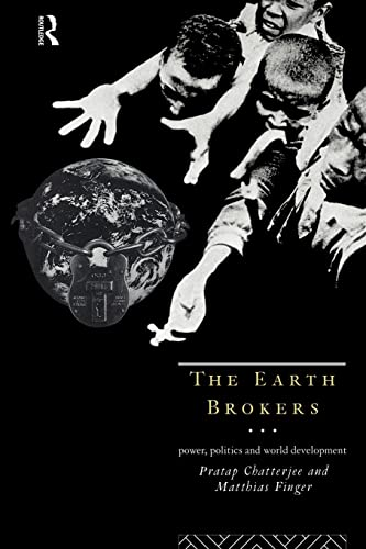 9780415109635: The Earth Brokers: Power, Politics and World Development