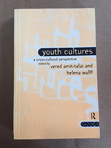 Youth Cultures : A Cross-Cultural Perspective. Edited by Vered Amit-Talai and Helena Wulff.