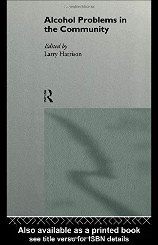 Alcohol Problems in the Community (Monographs): Larry Harrison
