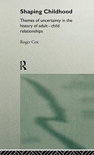 9780415110440: Shaping Childhood: Themes of Uncertainty in the History of Adult-Child Relationships