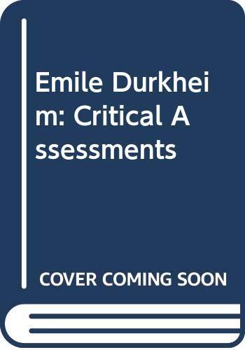 9780415110471: Emile Durkheim: Critical Assessments