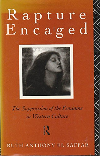 9780415110839: Rapture Encaged - the Suppression of the Feminine in Western Culture: Suppression of the Feminine in the Western Culture