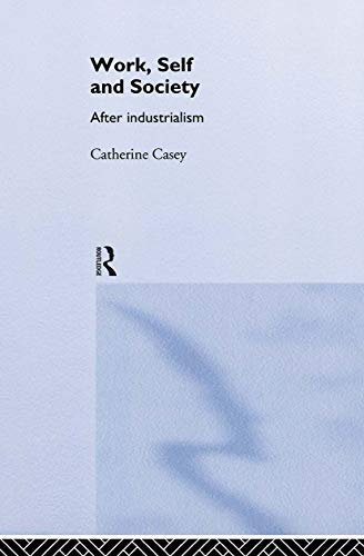 9780415112024: Work, Self and Society: After Industrialism