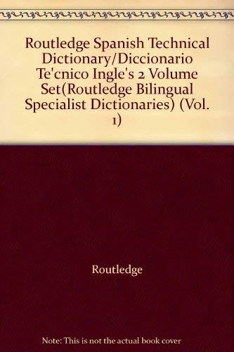 9780415112741: Routledge Spanish Technical Dictionary Diccionario Tecnico Ingles: Volume 1: Spanish-English/espanol-ingles Volume 2: ... (Routledge Bilingual Specialist Dictionaries)