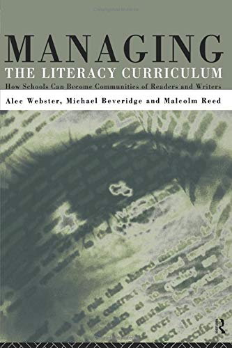 Managing the Literacy Curriculum : How Schools Can Become Communities of Readers and Writers: ...