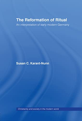 9780415113373: The Reformation of Ritual: An Interpretation of Early Modern Germany (Christianity and Society in the Modern World)