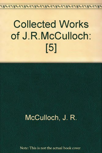 Collected Works of J. R. McCulloch, 8 Volumes: Mcculloch, J.
