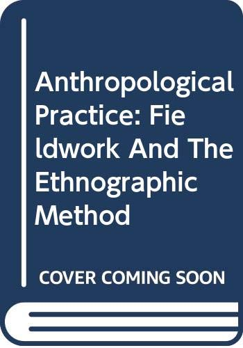 9780415113618: Anthropological Practice: Fieldwork and the Ethnographic Method