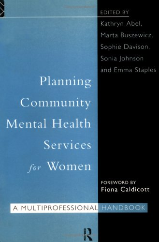 Planning Community Mental Health Services for Women : A Multiprofessional Handbook: Abel, Kathryn ...