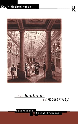 9780415114691: The Badlands of Modernity: Heterotopia and Social Ordering (International Library of Sociology)