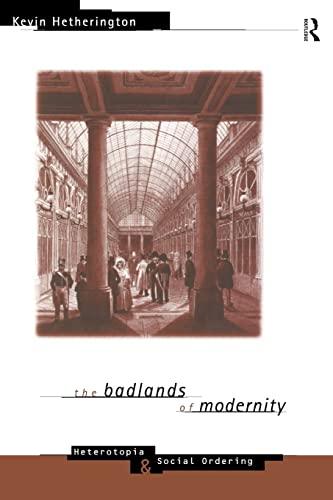 9780415114707: The Badlands of Modernity: Heterotopia and Social Ordering (International Library of Sociology)