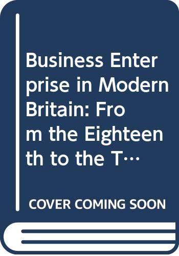 9780415115599: Business Enterprise in Modern Britain: From the Eighteenth to the Twentieth Centuries (Comparative & International Business: Modern Histories)