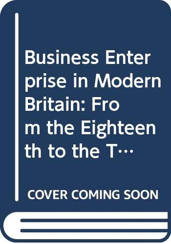 9780415115599: Business Enterprise in Modern Britain: From the Eighteenth to the Twentieth Centuries (Comparative and International Business. Modern Histories)