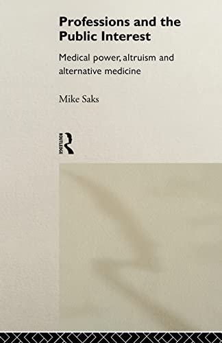 9780415116688: Professions and the Public Interest: Medical Power, Altruism and Alternative Medicine