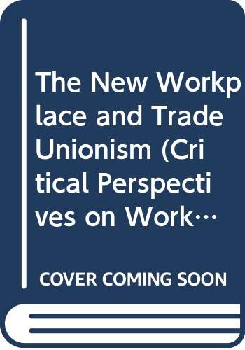 9780415116763: The New Workplace and Trade Unionism (Critical Perspectives on Work and Organization)