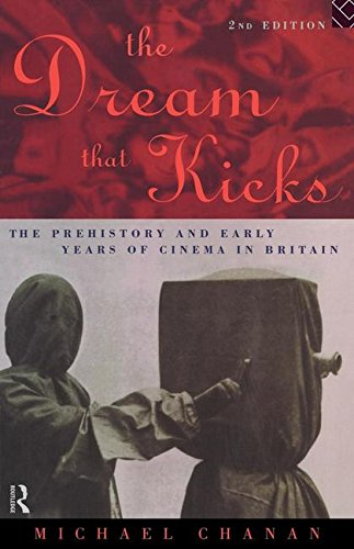 9780415117500: The Dream That Kicks: The Prehistory and Early Years of Cinema in Britain