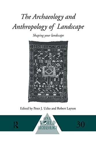 9780415117678: The Archaeology and Anthropology of Landscape: Shaping Your Landscape (One World Archaeology)