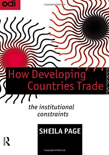 How Developing Countries Trade: The Institutional Constraints: The Institutional Limits on ...