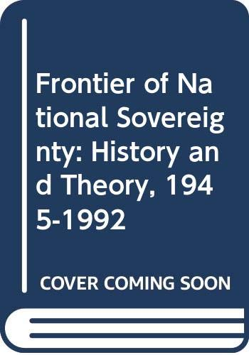 9780415117845: The Frontier of National Sovereignty: History and Theory, 1945-92