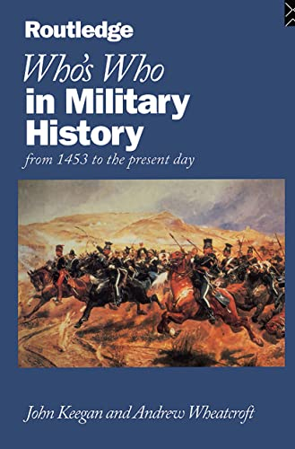 9780415118842: Who's Who in Military History: From 1453 to the Present Day (Routledge Who's Who)