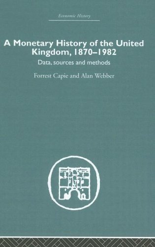 A Monetary History of the United Kingdom, 1870-1982: Data, Sources, Methods Volume I (Hardback): ...