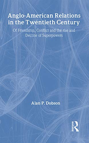 9780415119429: Anglo-American Relations in the Twentieth Century: The Policy and Diplomacy of Friendly Superpowers