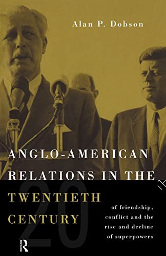 9780415119436: Anglo-American Relations in the Twentieth Century: The Policy and Diplomacy of Friendly Superpowers