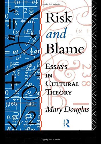 Risk and Blame: Essays in Cultural Theory: Douglas, Mary; Douglas Profess; Douglas, Mary