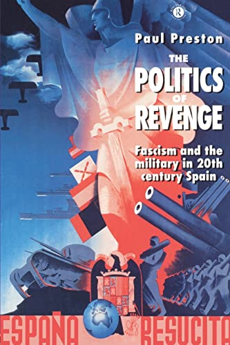 9780415120005: The Politics of Revenge: Fascism and the Military in 20th-century Spain