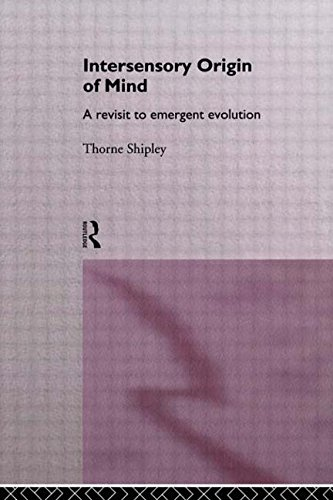 Intersensory Origin of Mind: A Revisit to Emergent Evolution: Shipley, Thorne