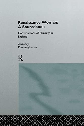 9780415120463: Renaissance Woman: A Sourcebook : Constructions of Femininity in England
