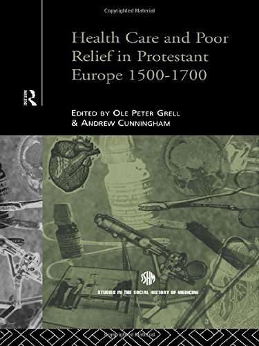 9780415121309: Health Care and Poor Relief in Protestant Europe 1500-1700 (Routledge Studies in the Social History of Medicine)