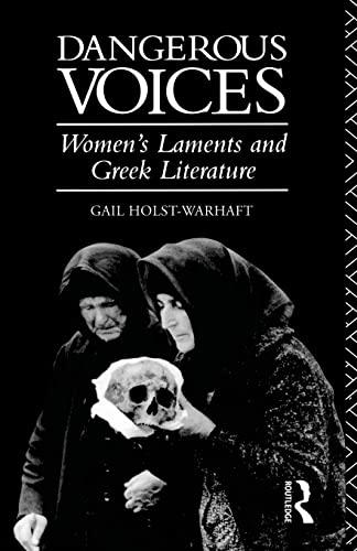 9780415121651: Dangerous Voices: Women's Laments and Greek Literature