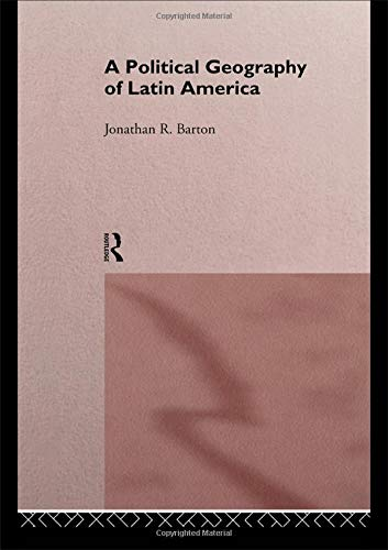 A Political Geography of Latin America: Barton, Jonathan R.